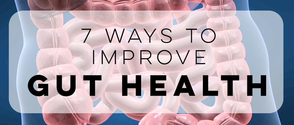 7 Ways To Improve Gut Health